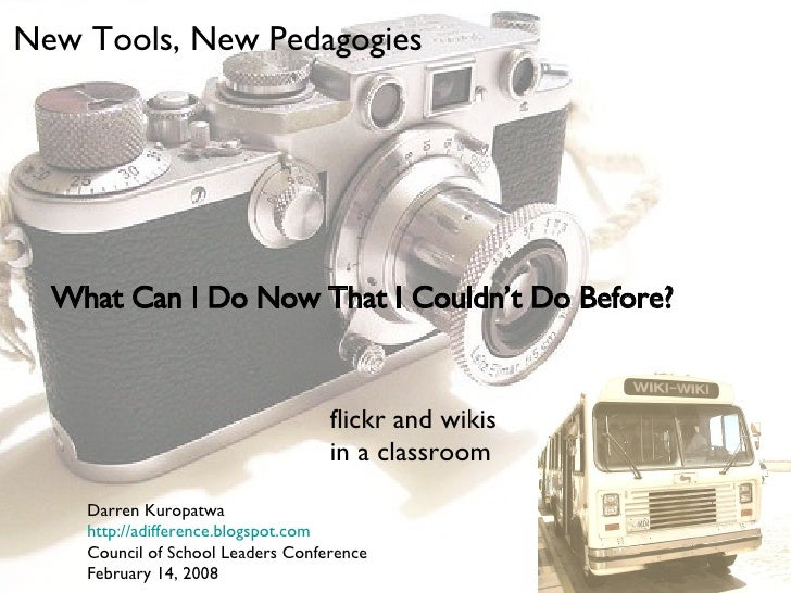 What Can I Do Now That I Couldn't Do Before? New Tools, New Pedagogies flickr and wikis in a classroom Darren Kuropatwa ht...