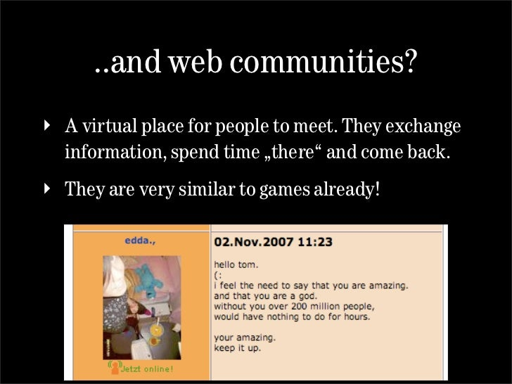 """..and web communities? ‣ A virtual place for people to meet. They exchange   information, spend time """"there"""" and come back..."""