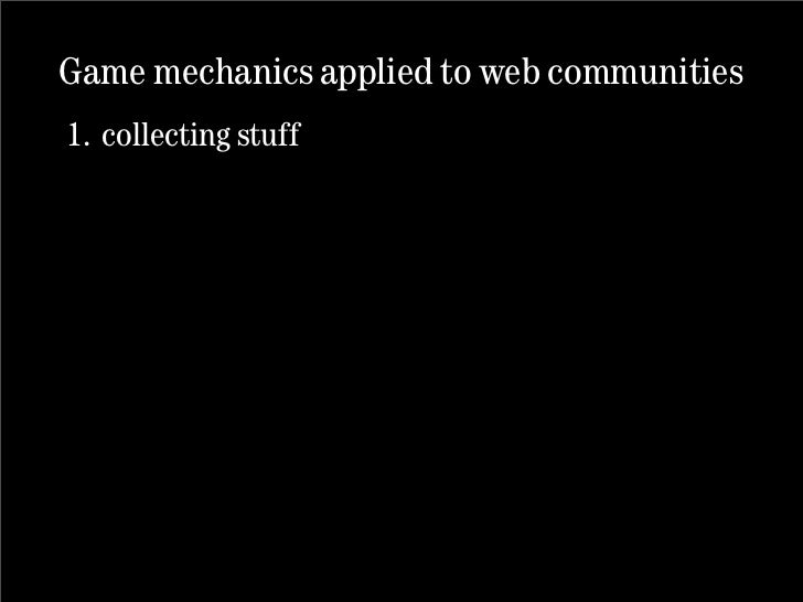 Game mechanics applied to web communities 1. collecting stuff