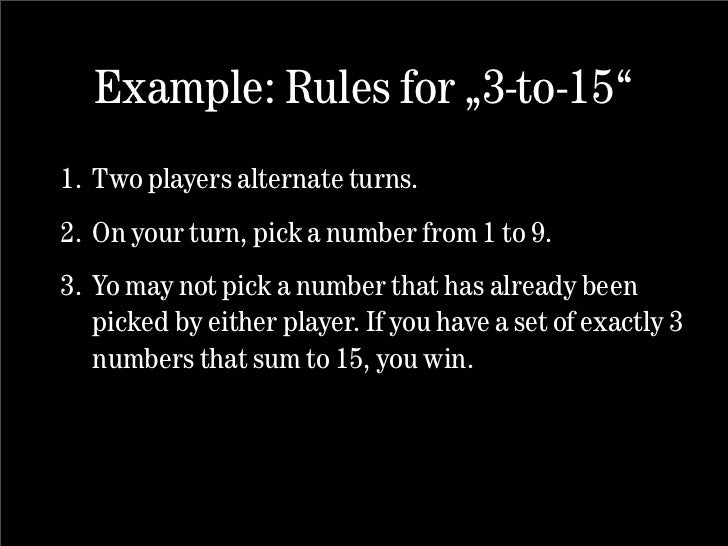 """Example: Rules for """"3-to-15"""" 1. Two players alternate turns. 2. On your turn, pick a number from 1 to 9. 3. Yo may not pic..."""