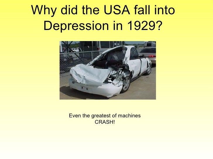 Why did the USA fall into Depression in 1929? Even the greatest of machines CRASH!