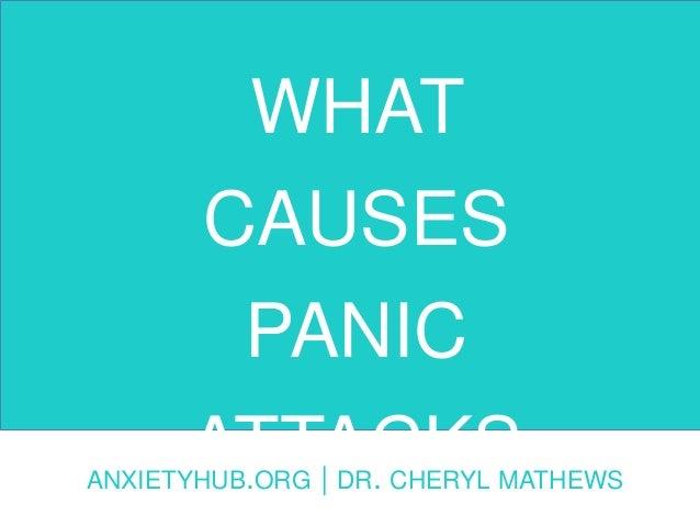 WHAT CAUSES PANIC ATTACKSANXIETYHUB.ORG | DR. CHERYL MATHEWS