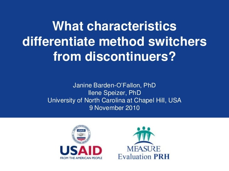 What characteristicsdifferentiate method switchers      from discontinuers?             Janine Barden-O'Fallon, PhD       ...