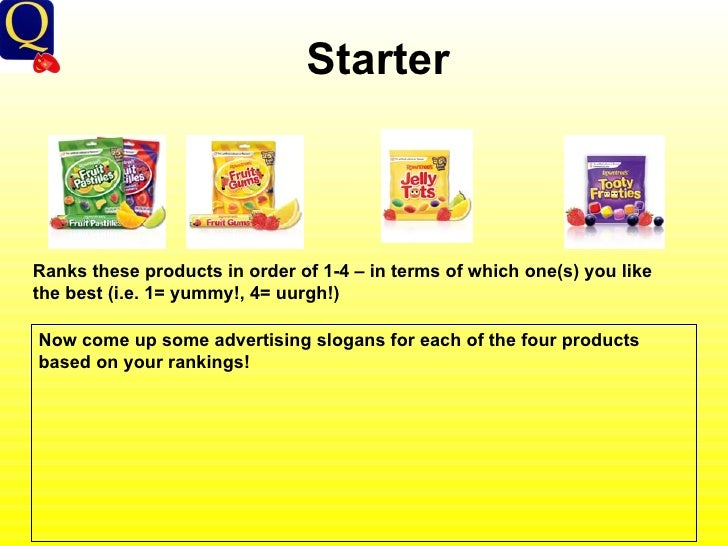 Starter Ranks these products in order of 1-4 – in terms of which one(s) you like the best (i.e. 1= yummy!, 4= uurgh!) Now ...