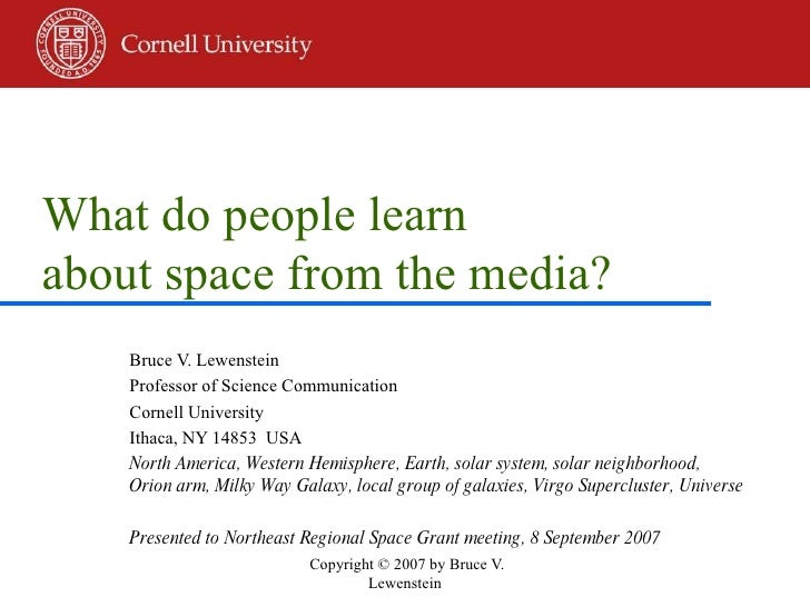 What do people learn  about space from the media? Bruce V. Lewenstein Professor of Science Communication Cornell Universit...