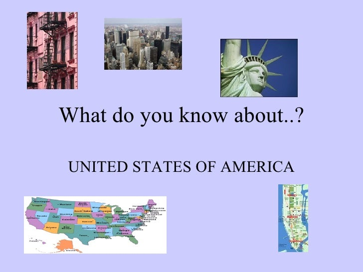 What do you know about..? UNITED STATES OF AMERICA