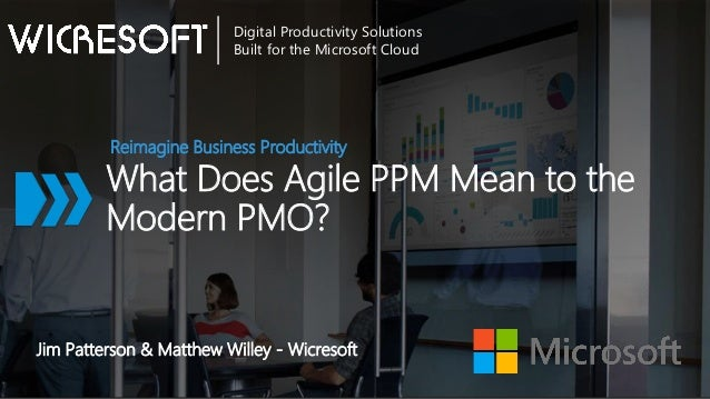 What Does Agile PPM Mean to the Modern PMO? Reimagine Business Productivity Digital Productivity Solutions Built for the M...