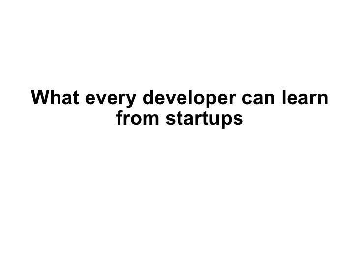 What every developer can learn from startups