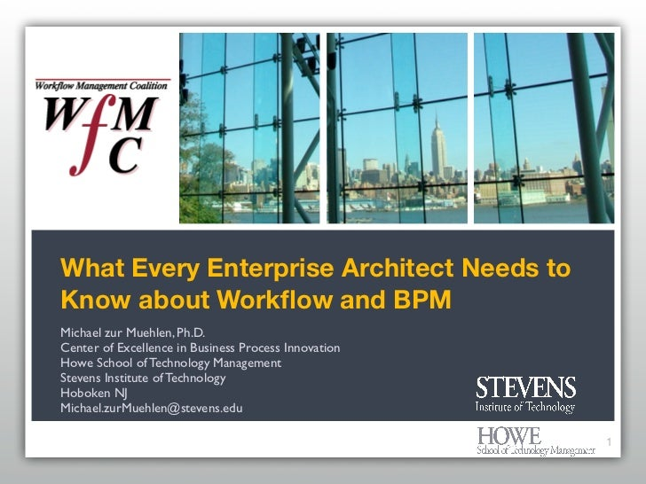 What Every Enterprise Architect Needs to Know about Workflow and BPM Michael zur Muehlen, Ph.D. Center of Excellence in Bus...