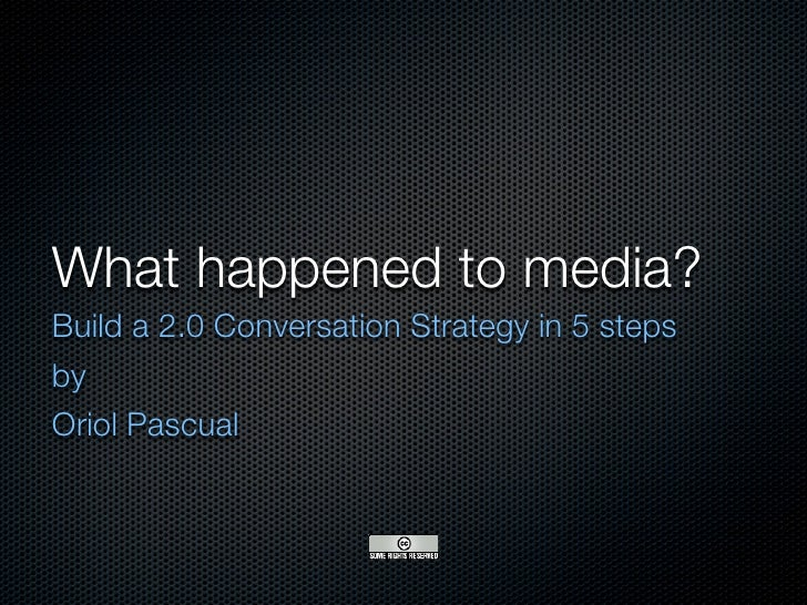 What happened to media? Build a 2.0 Conversation Strategy in 5 steps by Oriol Pascual