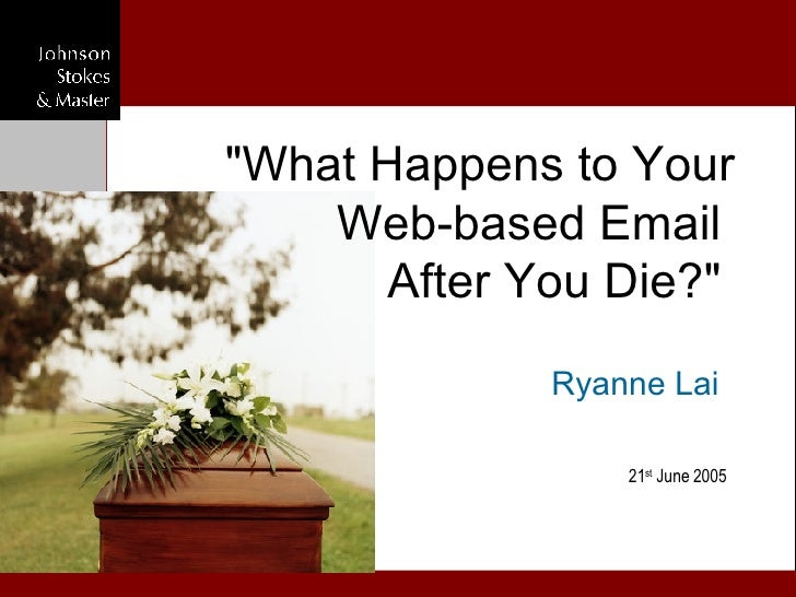 "Ryanne Lai  ""What Happens   to Your Web-based Email   After You Die?""   21 st  June  200 5"