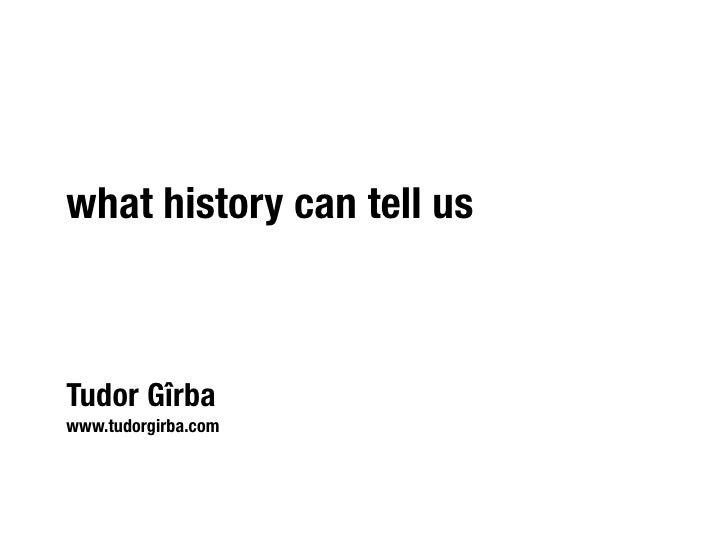 what history can tell us    Tudor Gîrba www.tudorgirba.com