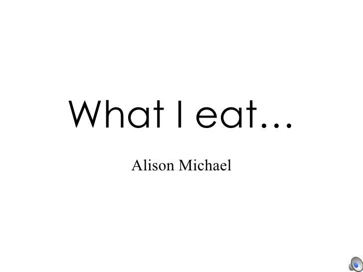 What I eat… Alison Michael