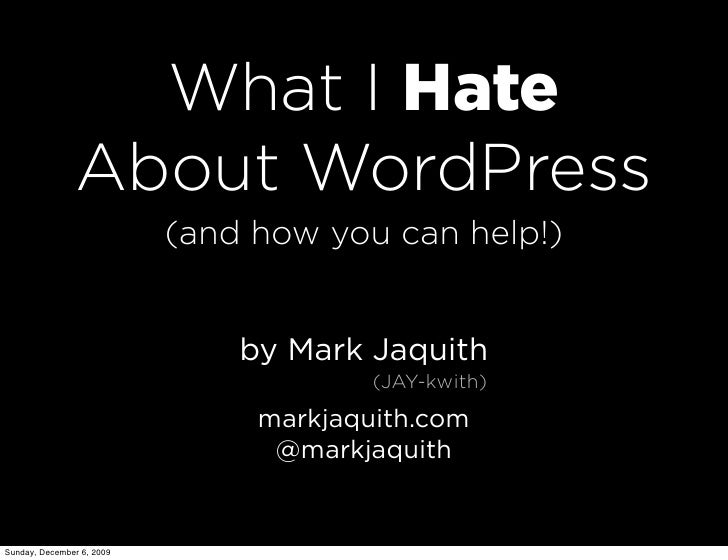 What I Hate                About WordPress                            (and how you can help!)                             ...