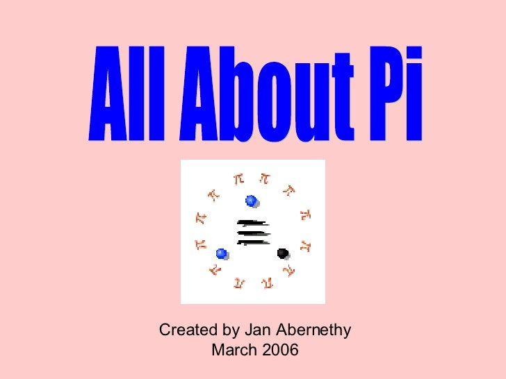 All About Pi Created by Jan Abernethy March 2006
