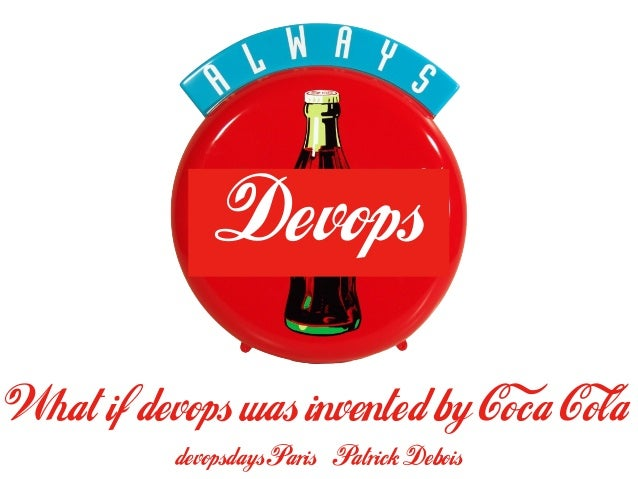 DevopsWhat if devops was invented by Coca Cola          devopsdays Paris Patrick Debois