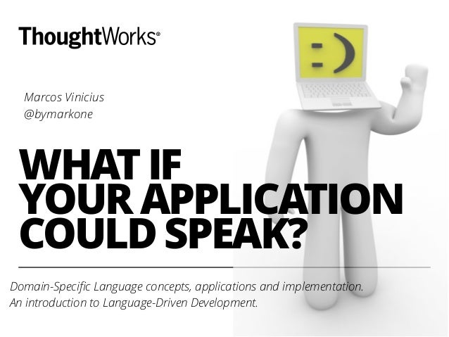 WHAT IF YOUR APPLICATION COULD SPEAK? Domain-Specific Language concepts, applications and implementation. An introduction t...