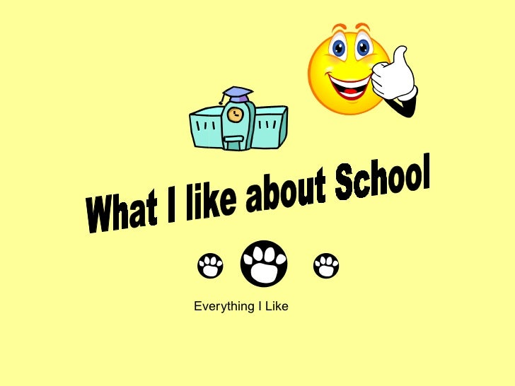 What I like about School Everything I Like
