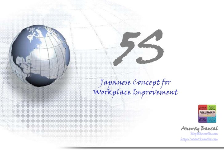 5S<br />A Japanese Concept for <br />Workplace Improvement<br />Author: Anurag Bansal<br />http://www.knowliz.com<br />