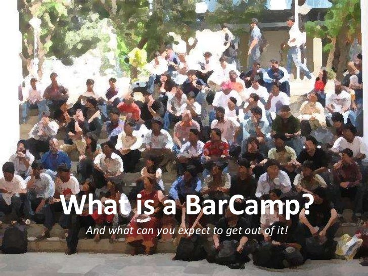 What is a BarCamp? And what can you expect to get out of it!