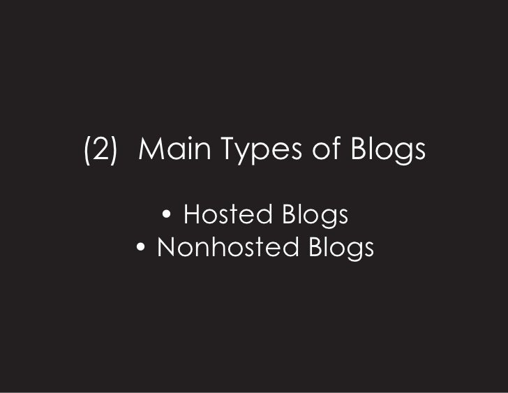(2) Main Types of Blogs       • Hosted Blogs    • Nonhosted Blogs