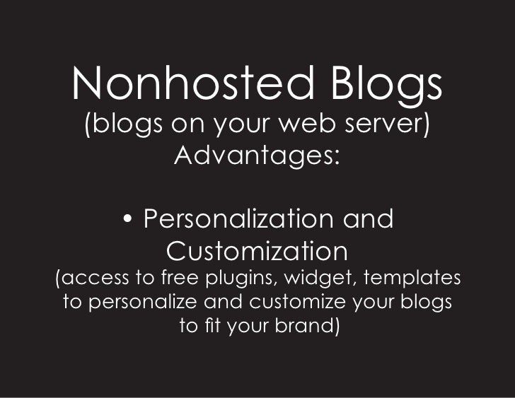Nonhosted Blogs   (blogs on your web server)          Advantages:        • Personalization and          Customization (acc...