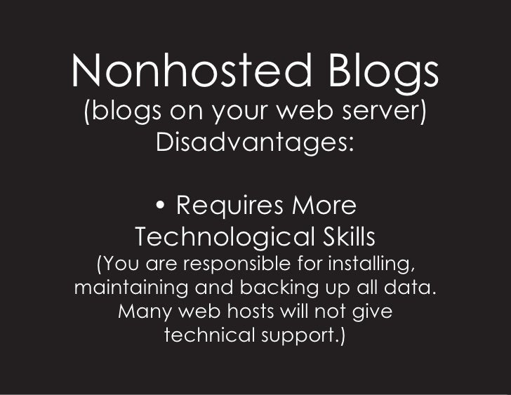 Nonhosted Blogs (blogs on your web server)      Disadvantages:         • Requires More       Technological Skills  (You ar...
