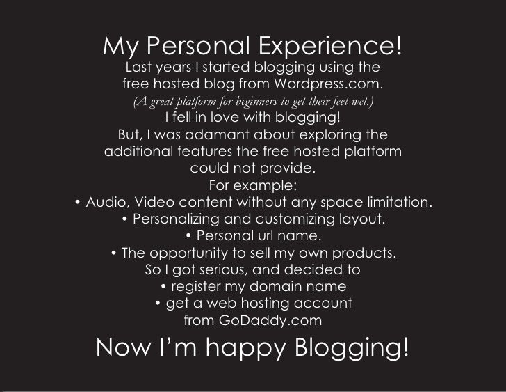 My Personal Experience!         Last years I started blogging using the        free hosted blog from Wordpress.com.       ...
