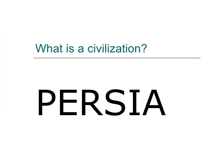 What is a civilization? PERSIA