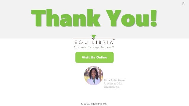 Thank You! © 2017. Equilibria, Inc. Alicia Butler Pierre Founder & CEO Equilibria, Inc. 15 Visit Us Online