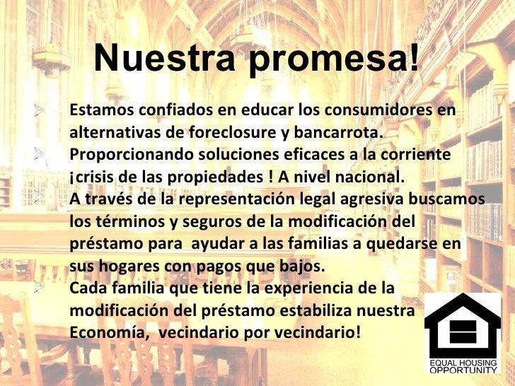 Nuestra promesa! Estamos confiados en educar los consumidores en alternativas de foreclosure y bancarrota.  Proporcionando...