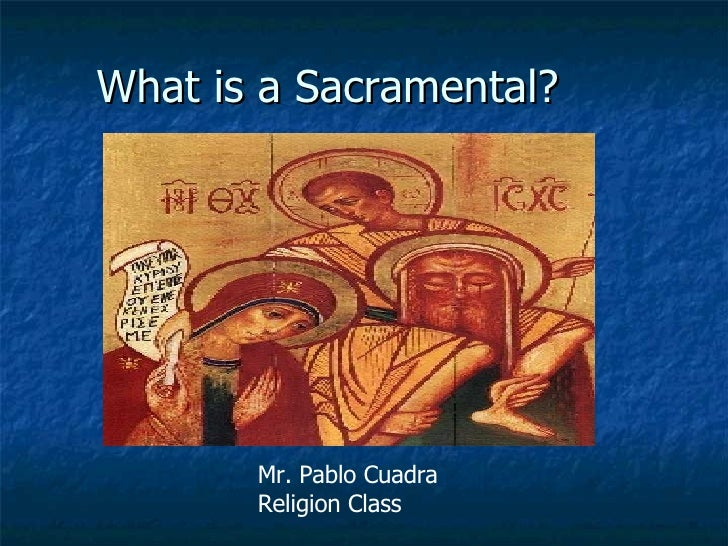 What is a Sacramental? Mr. Pablo Cuadra Religion Class