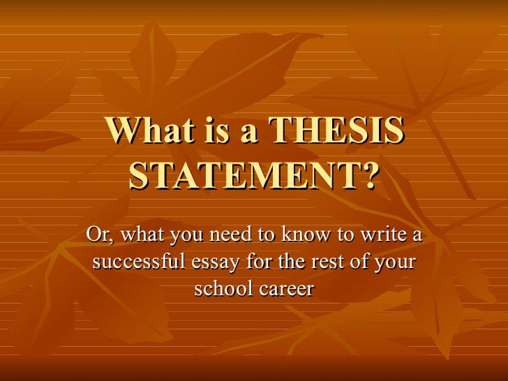 What is a THESIS STATEMENT? Or, what you need to know to write a successful essay for the rest of your school career