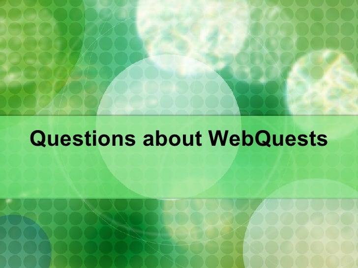 Questions about WebQuests