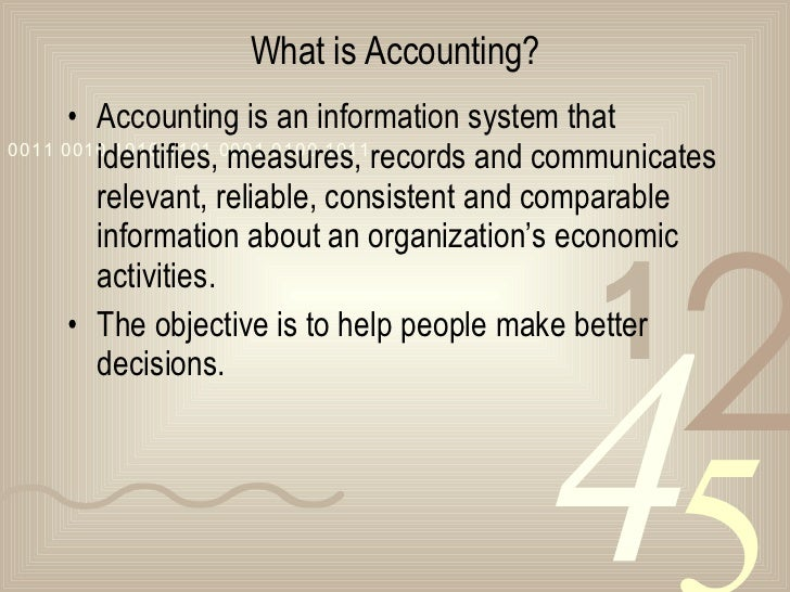 What is Accounting? <ul><li>Accounting is an information system that identifies, measures, records and communicates releva...
