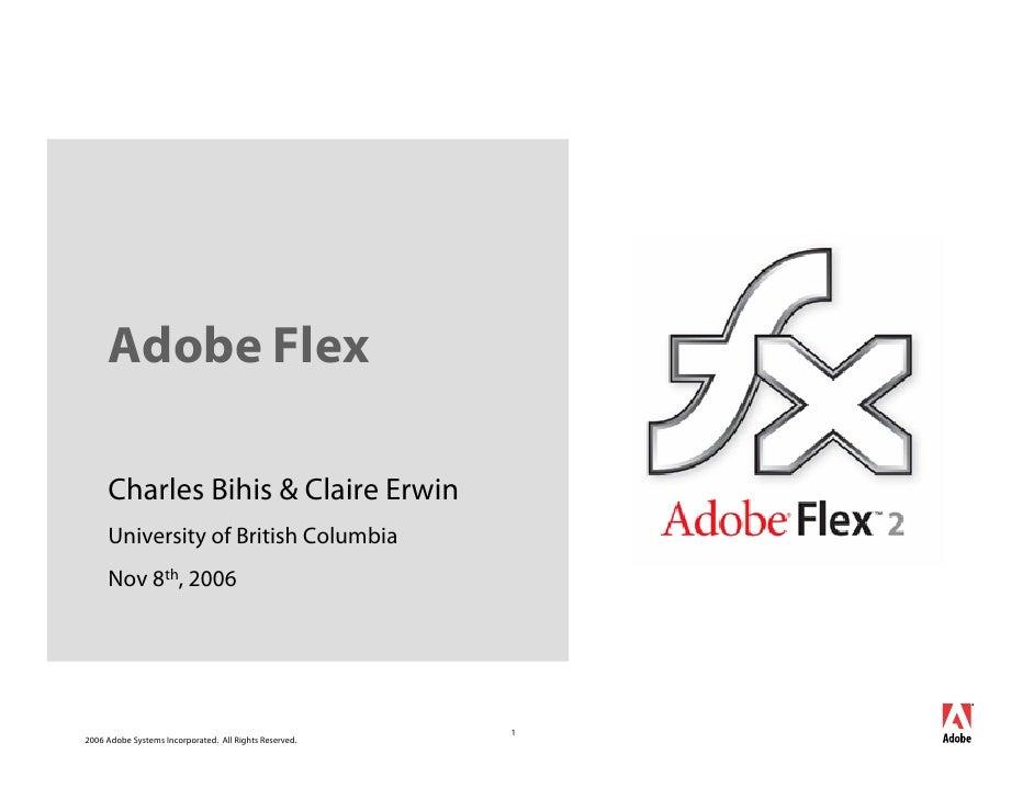 Adobe Flex       Charles Bihis & Claire Erwin      University of British Columbia      Nov 8th, 2006                      ...