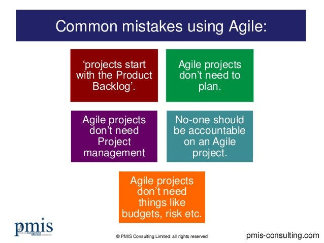 © PMIS Consulting Limited: all rights reserved Common mistakes using Agile: pmis-consulting.com 'projects start with the P...