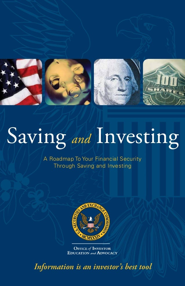 Saving and Investing      A Roadmap To Your Financial Security         Through Saving and Investing   Information is an in...