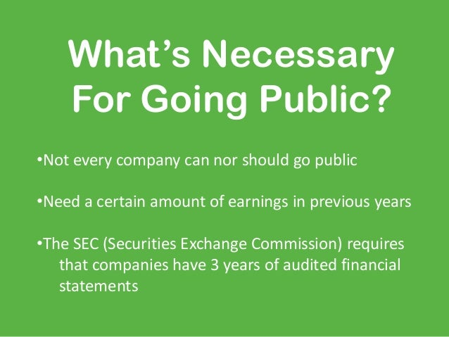why company go public Staying private essentially means that a company's shares are not  this is the  ruling that forced facebook to go public in search of more.