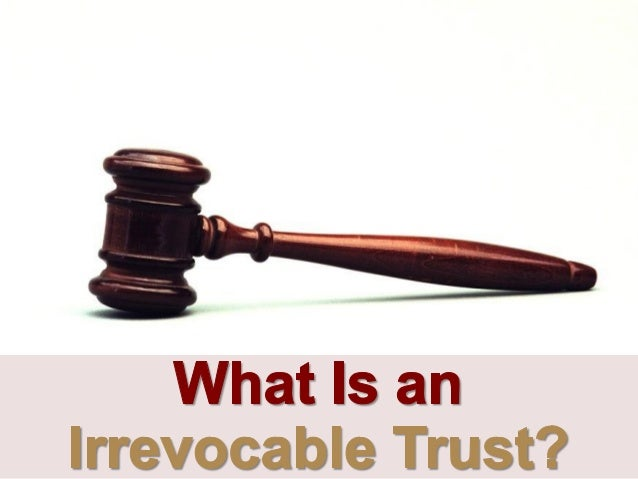 3-:   What Is an lrrevocable Trust?