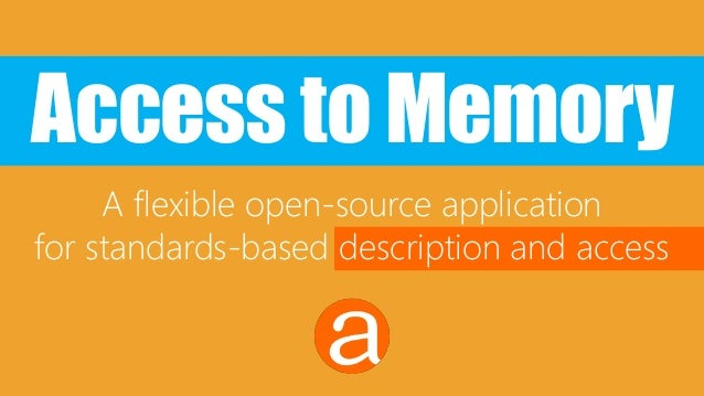 Access to Memory A flexible open-source application for standards-based description and access