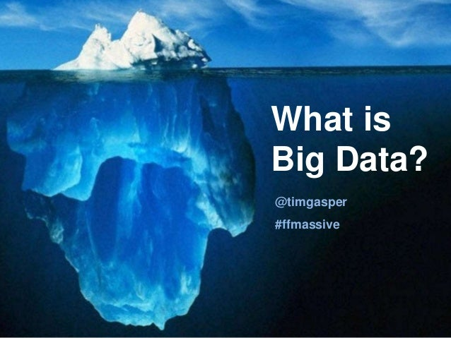What is Big Data? @timgasper #ffmassive