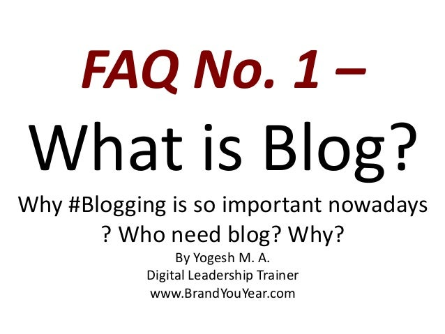 FAQ No. 1 – What is Blog? Why #Blogging is so important nowadays ? Who need blog? Why? By Yogesh M. A. Digital Leadership ...