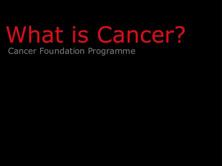 Cancer Foundation Programme What is Cancer?