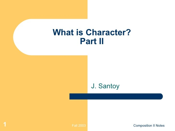 What is Character? Part II J. Santoy