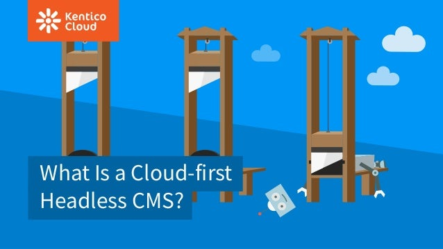What Is a Cloud-first Headless CMS?