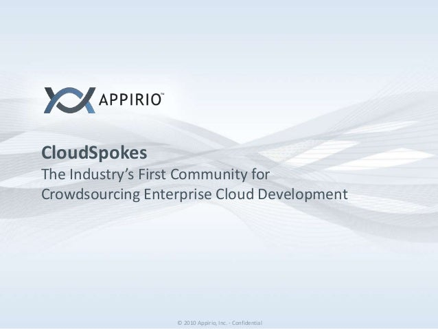 © 2010 Appirio, Inc. - Confidential© 2010 Appirio, Inc. - Confidential CloudSpokes The Industry's First Community for Crow...