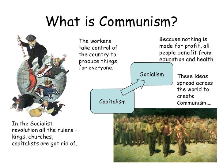 What is Communism? Socialism Capitalism In the Socialist revolution all the rulers – kings, churches, capitalists are got ...