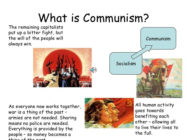What is Communism? Socialism Communism The remaining capitalists put up a bitter fight, but the will of the people will al...