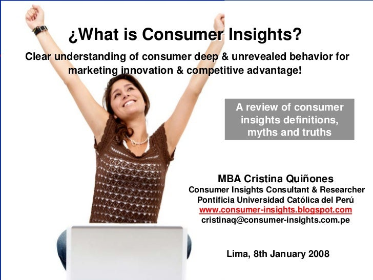 ¿What is Consumer Insights? Clear understanding of consumer deep & unrevealed behavior for         marketing innovation & ...